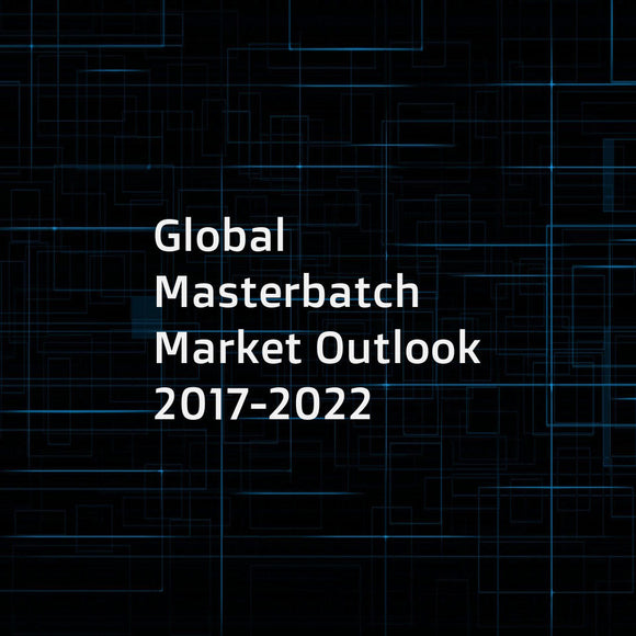 Global Masterbatch Market Outlook 2017-2022