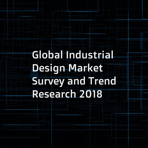 Global Industrial Design Market Survey and Trend Research 2018