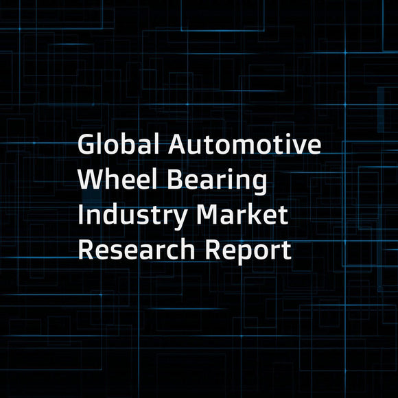 Global Automotive Wheel Bearing Industry Market Research Report