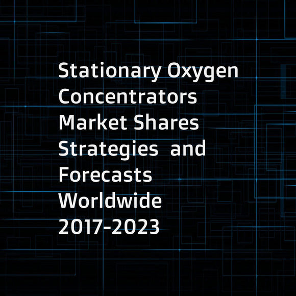 Stationary Oxygen Concentrators Market Shares  Strategies  and Forecasts  Worldwide  2017-2023