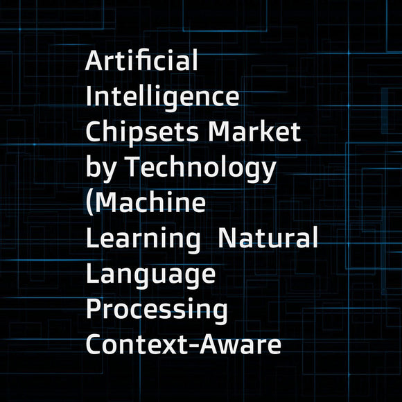 Artificial Intelligence Chipsets Market by Technology (Machine Learning  Natural Language Processing  Context-Aware Computing  Computer Vision)  Hardware (Processor  Memory  Network)  End-User Industry  and Geography - Global Forecast to 2025