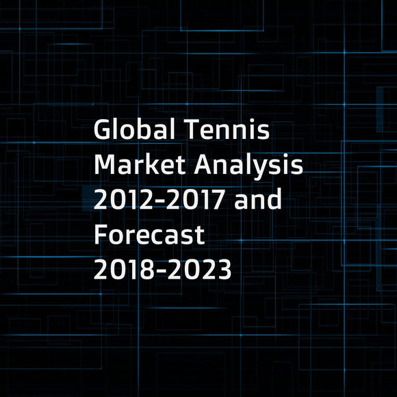 Global Tennis Market Analysis 2012-2017 and Forecast 2018-2023