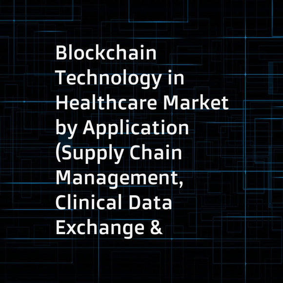 Blockchain Technology in Healthcare Market by Application (Supply Chain Management, Clinical Data Exchange & Interoperability, Claims Adjudication and Billing), End User (Pharmaceutical Companies, Healthcare Payers, Providers) - Global Forecast to 2023