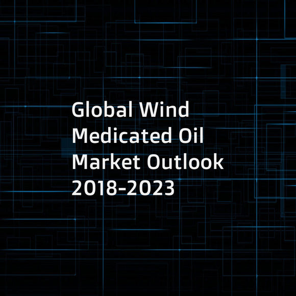 Global Wind Medicated Oil Market Outlook 2018-2023