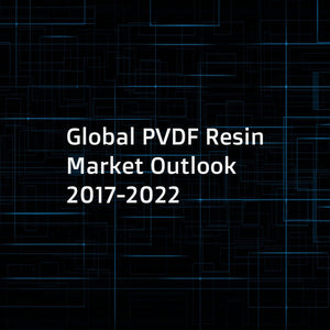 Global PVDF Resin Market Outlook 2017-2022