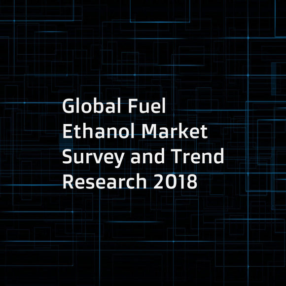 Global Fuel Ethanol Market Survey and Trend Research 2018