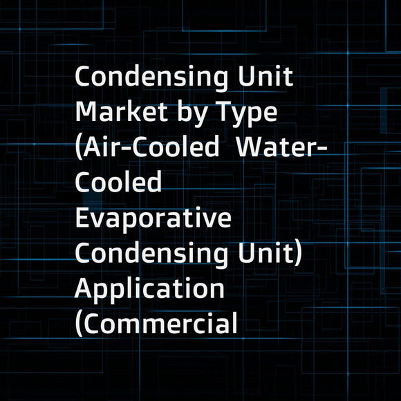 Condensing Unit Market by Type (Air-Cooled  Water-Cooled  Evaporative Condensing Unit)  Application (Commercial  Industrial  Transportation)  Function (Air Conditioning  Refrigeration)  and Region - Global Forecast to 2022