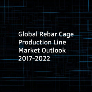 Global Rebar Cage Production Line Market Outlook 2017-2022
