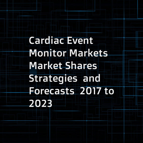 Cardiac Event Monitor Markets  Market Shares  Strategies  and Forecasts  2017 to 2023