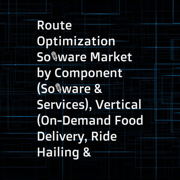 Route Optimization Software Market by Component (Software & Services), Vertical (On-Demand Food Delivery, Ride Hailing & Taxi Services, Field Services, and Retail & FMCG), Organization Size, Deployment Type, and Region - Global Forecast to 2023