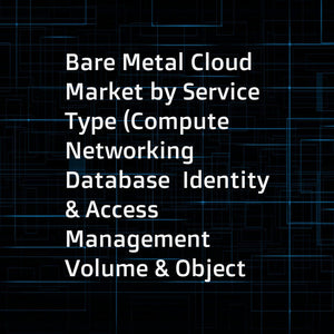 Bare Metal Cloud Market by Service Type (Compute  Networking  Database  Identity & Access Management  Volume & Object Storage  Professional  and Managed)  Professional Service Type  Organization Size  Vertical  and Region - Global Forecast to 2021
