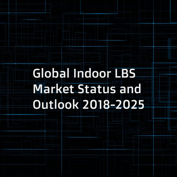 Global Indoor LBS Market Status and Outlook 2018-2025