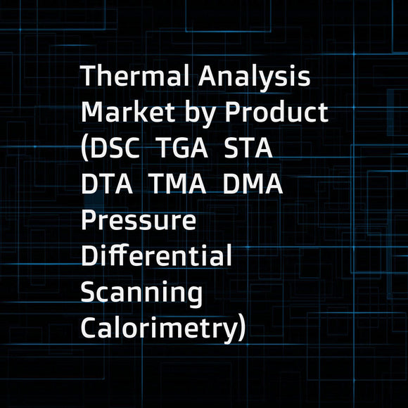 Thermal Analysis Market by Product (DSC  TGA  STA  DTA  TMA  DMA  Pressure Differential Scanning Calorimetry)  Functionality (Single  Simultaneous)  End User (Pharma-Biotech Co  Food Processing Co  Petrochemical Co  Academia) - Global Forecast to 2022