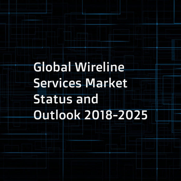 Global Wireline Services Market Status and Outlook 2018-2025