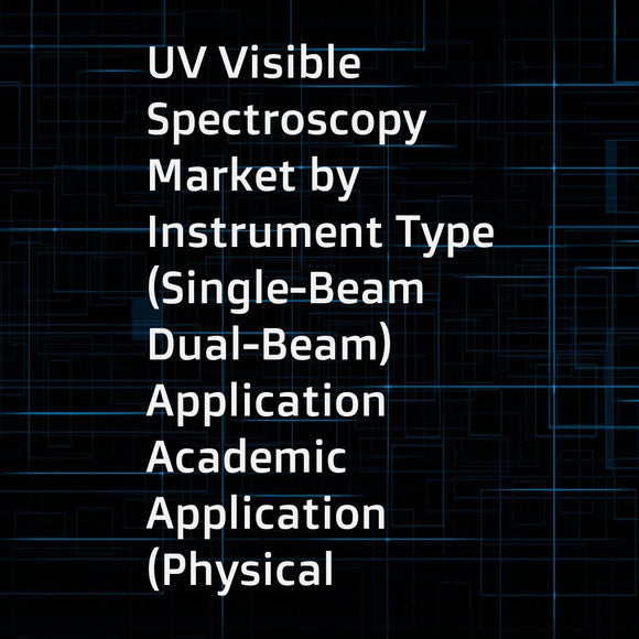 UV Visible Spectroscopy Market by Instrument Type (Single-Beam  Dual-Beam)  Application  Academic Application (Physical Chemistry Studies)  Industrial Application (Life Sciences R&D  Environmental Testing) - Global Forecasts to 2021