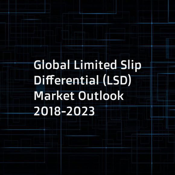 Global Limited Slip Differential (LSD) Market Outlook 2018-2023