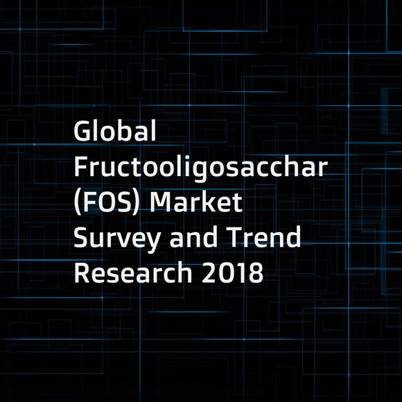 Global Fructooligosaccharide (FOS) Market Survey and Trend Research 2018