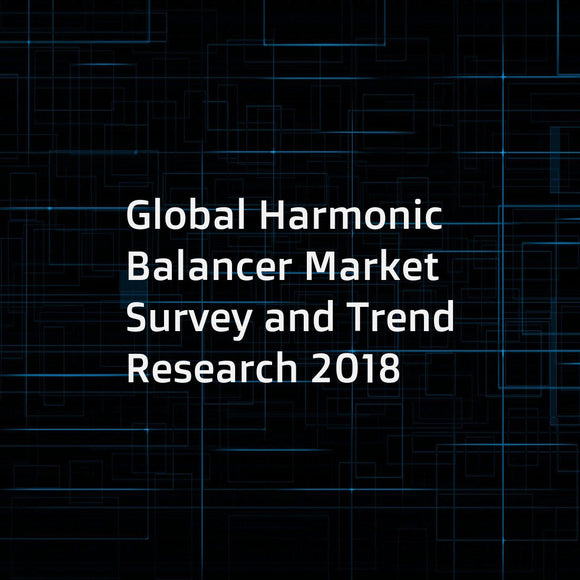Global Harmonic Balancer Market Survey and Trend Research 2018