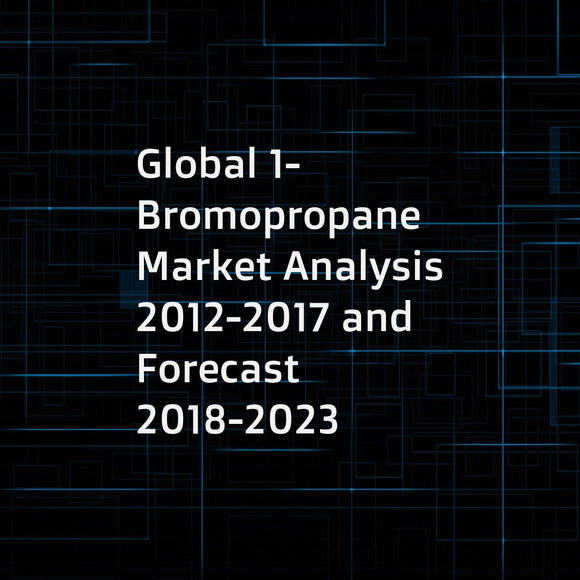 Global 1-Bromopropane Market Analysis 2012-2017 and Forecast 2018-2023