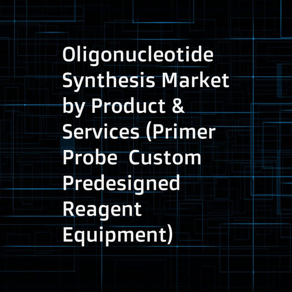 Oligonucleotide Synthesis Market by Product & Services (Primer  Probe  Custom  Predesigned  Reagent Equipment)  Application (Research  PCR  Gene  DNA  NGS  Diagnostic  RNAI)  End user (Academic  Pharmaceutical  Biotechnology) - Forecasts to 2021