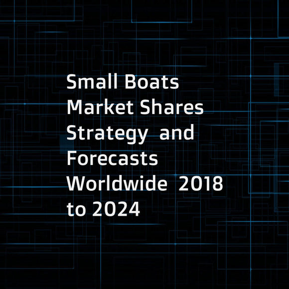 Small Boats  Market Shares  Strategy  and Forecasts  Worldwide  2018 to 2024