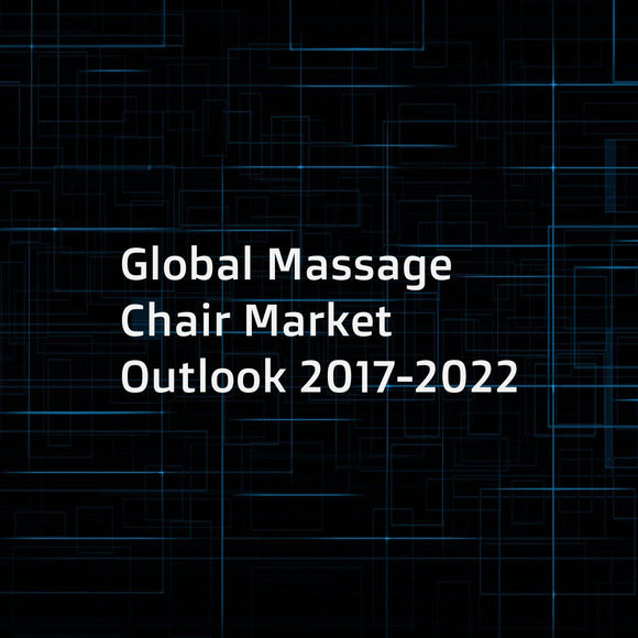 Global Massage Chair Market Outlook 2017-2022