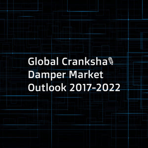 Global Crankshaft Damper Market Outlook 2017-2022