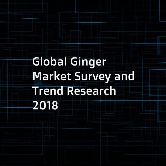 Global Ginger Market Survey and Trend Research 2018