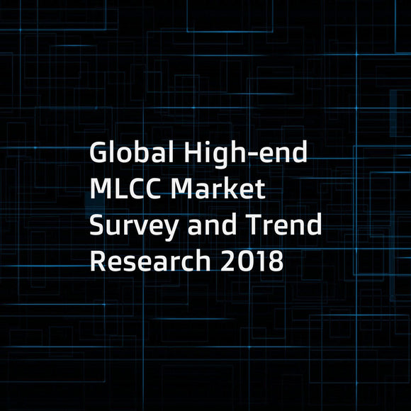 Global High-end MLCC Market Survey and Trend Research 2018