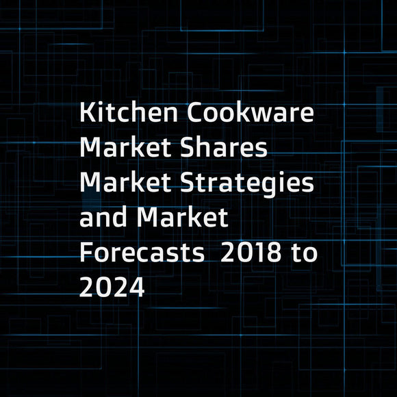 Kitchen Cookware  Market Shares  Market Strategies  and Market Forecasts  2018 to 2024