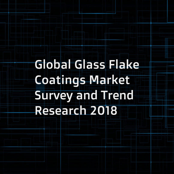 Global Glass Flake Coatings Market Survey and Trend Research 2018