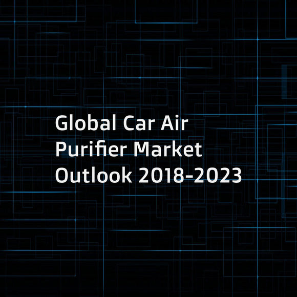 Global Car Air Purifier Market Outlook 2018-2023