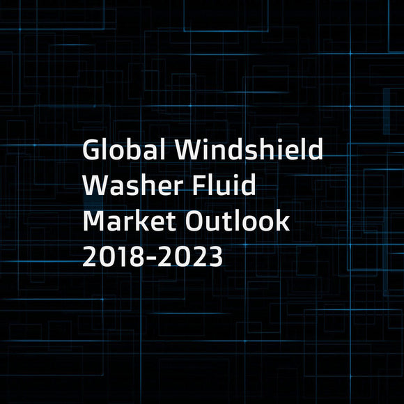Global Windshield Washer Fluid Market Outlook 2018-2023