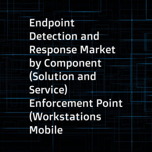 Endpoint Detection and Response Market by Component (Solution and Service)  Enforcement Point (Workstations  Mobile Devices  Servers  POS Terminals)  Deployment Mode  Organization Size  Vertical  and Region - Global Forecast to 2021