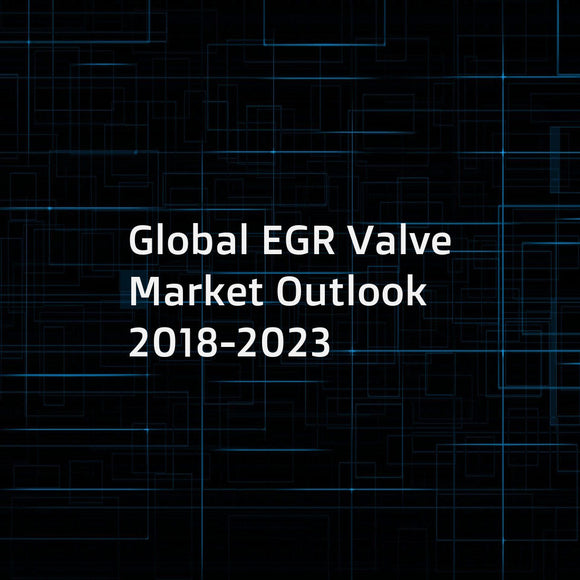 Global EGR Valve Market Outlook 2018-2023