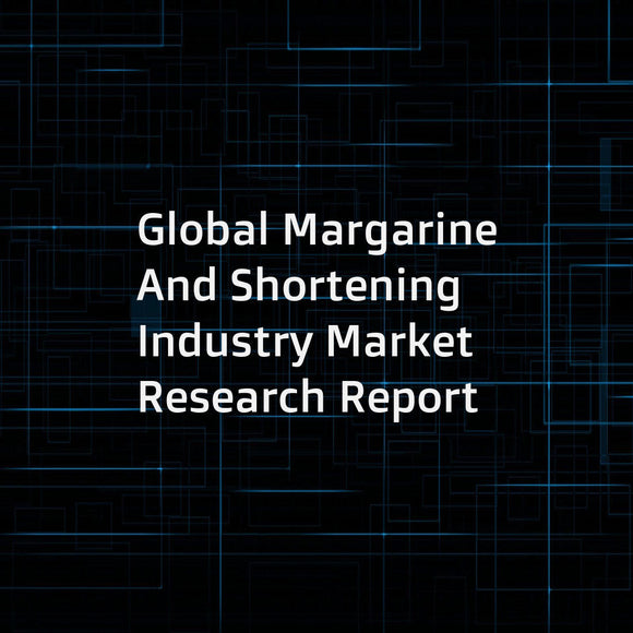Global Margarine And Shortening Industry Market Research Report
