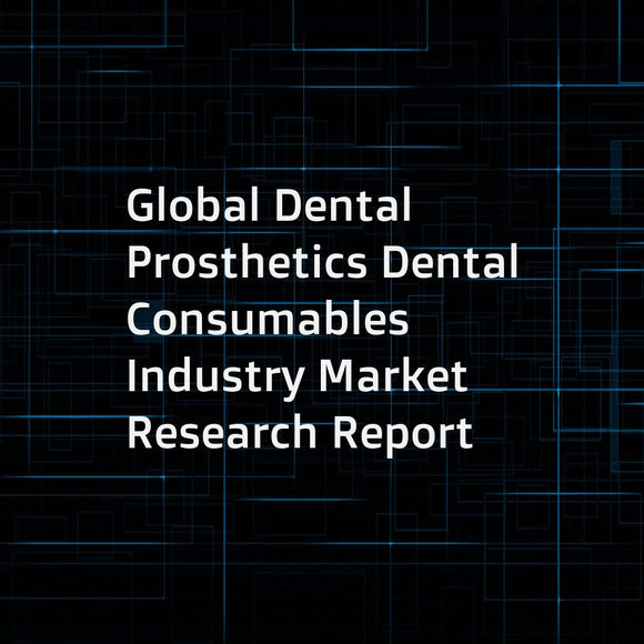 Global Dental Prosthetics Dental Consumables Industry Market Research Report