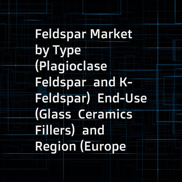 Feldspar Market by Type (Plagioclase Feldspar  and K-Feldspar)  End-Use (Glass  Ceramics  Fillers)  and Region (Europe  North America  South America  Asia-Pacific  and Middle East & Africa) - Global Forecast to 2022