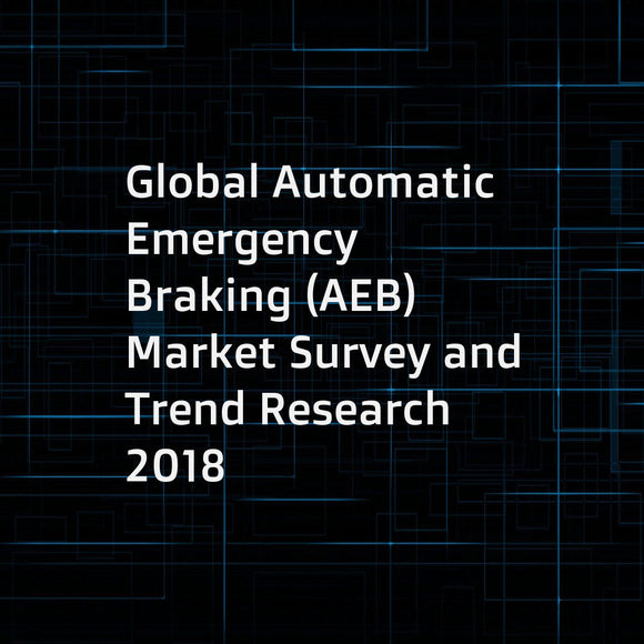 Global Automatic Emergency Braking (AEB) Market Survey and Trend Research 2018