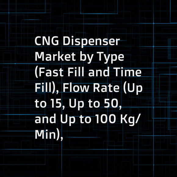 CNG Dispenser Market by Type (Fast Fill and Time Fill), Flow Rate (Up to 15, Up to 50, and Up to 100 Kg/Min), Distribution (Company Owned & Company Run, Company Owned & Dealer Run, and Dealer Owned & Dealer Run), and Region - Global Forecast to 2023