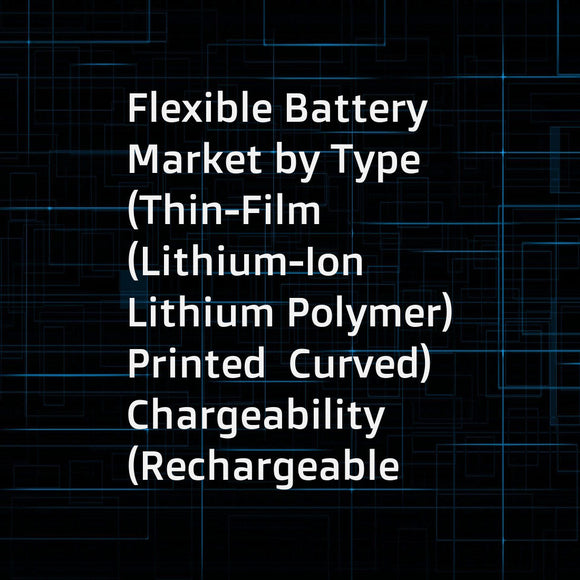 Flexible Battery Market by Type (Thin-Film (Lithium-Ion  Lithium Polymer)  Printed  Curved)  Chargeability (Rechargeable  Single-Use)  Application (Packaging  Smart Card  Wearable Devices  Consumer Electronics  Medical Devices) - Global Forecast to 2022