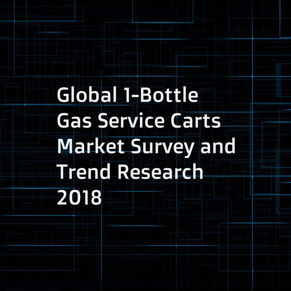 Global 1-Bottle Gas Service Carts Market Survey and Trend Research 2018