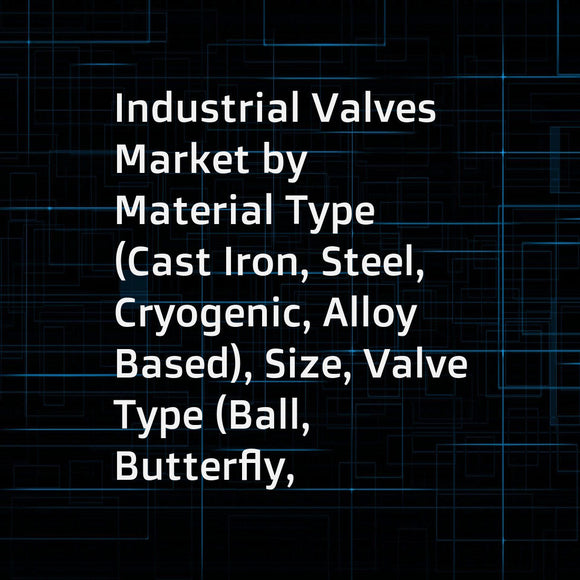 Industrial Valves Market by Material Type (Cast Iron, Steel, Cryogenic, Alloy Based), Size, Valve Type (Ball, Butterfly, Gate, Globe, Check, Plug), Industry (Oil & Gas, Water & Wastewater, Energy & Power), and Geography - Global Forecast to 2023