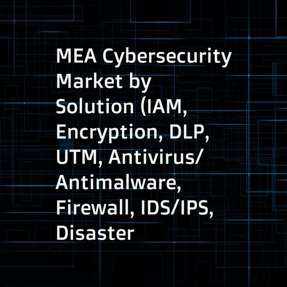 MEA Cybersecurity Market by Solution (IAM, Encryption, DLP, UTM, Antivirus/Antimalware, Firewall, IDS/IPS, Disaster Recovery), Service (Professional and Managed), Security Type, Deployment Mode, Organization Size, Vertical, and Country - Forecast to 2023