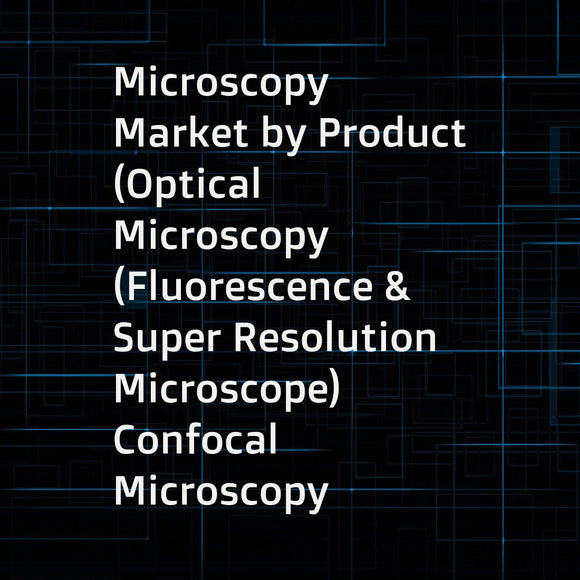 Microscopy Market by Product (Optical Microscopy (Fluorescence & Super Resolution Microscope)  Confocal Microscopy  Electron Microscopy)  Application (Semiconductor  Life Sciences) & End Users (Academic Institutes  Industries) - Global Forecast to 2021