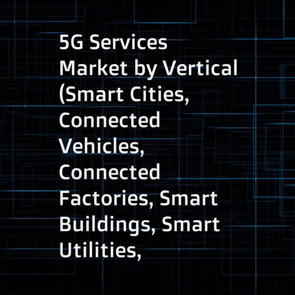 5G Services Market by Vertical (Smart Cities, Connected Vehicles, Connected Factories, Smart Buildings, Smart Utilities, Connected Healthcare, and Broadband Services), Application (eMBB, MMTC and URLLC, and FWA), and Region - Global Forecast to 2025