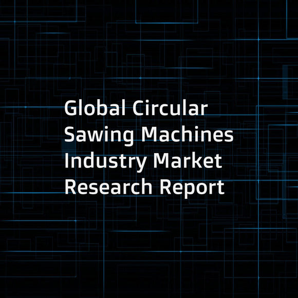 Global Circular Sawing Machines Industry Market Research Report