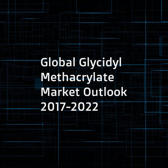 Global Glycidyl Methacrylate Market Outlook 2017-2022