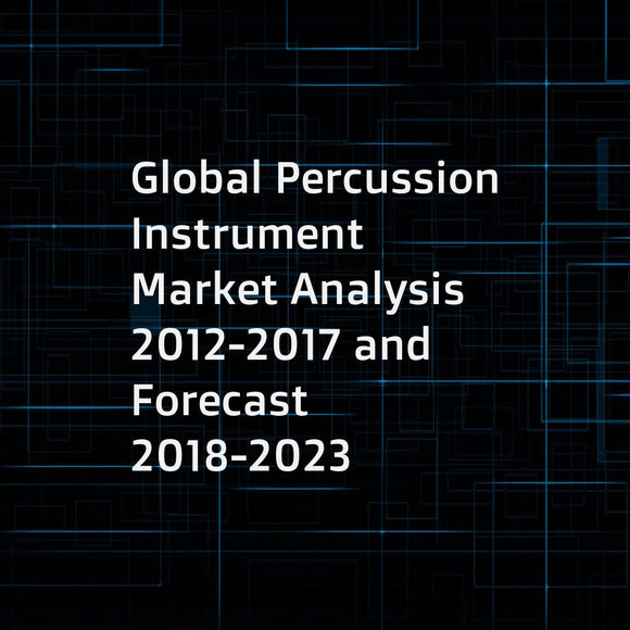 Global Percussion Instrument Market Analysis 2012-2017 and Forecast 2018-2023