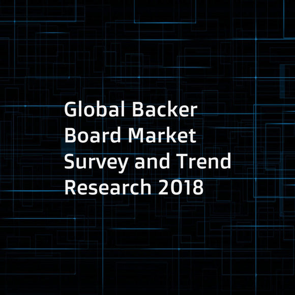 Global Backer Board Market Survey and Trend Research 2018